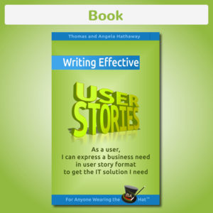 As a User, I Can Express a Business Need in User Story Format To Get the IT Solution I Need